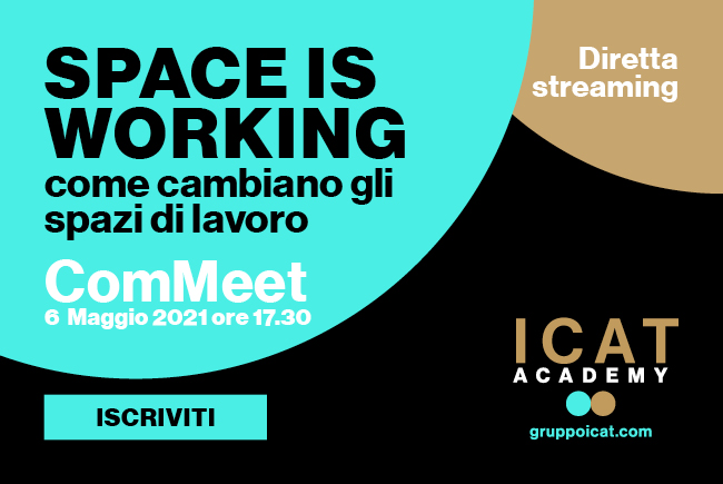 """""""Space is working"""", il nuovo evento ComMeet firmato dall'Academy di Gruppo Icat"""